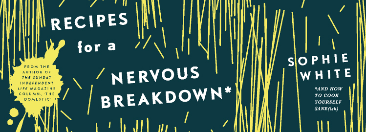 Sophie White Launches her Debut Cookbook, Recipes for a Nervous Breakdown