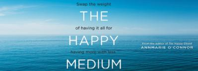 The Happy Medium: Swap the weight of 'having it all' for having more with less