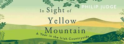 In Sight of Yellow Mountain A Year in the Irish Countryside by Philip Judge