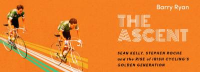 The Ascent by Barry Ryan: How a Generation of Irish Cyclists took on the World and Won