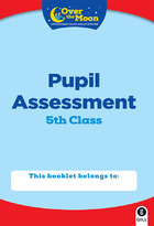 OVER THE MOON 5TH Class Assessment Booklet