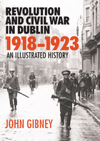 Revolution and Civil War in Dublin, 1918–1923