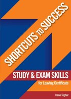 Shortcuts to Success: Study and Exam Skills for Leaving Certificate