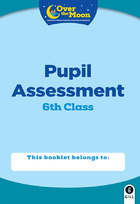 OVER THE MOON 6th Class Assessment Booklet